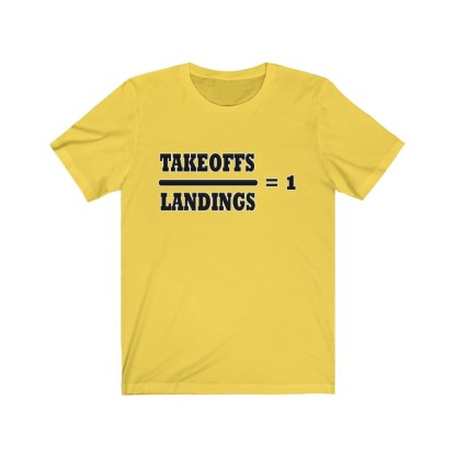 airplaneTees Takeoffs over Landings equals 1 Tee - Unisex Jersey Short Sleeve 5