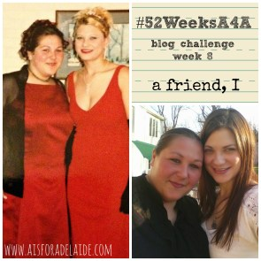 The #aisforadelaide #52WeekChallenge week 8: a friend, I