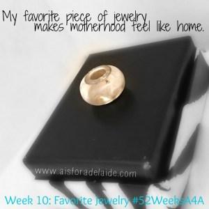 Week 10: My Favorite Jewelry #52WeeksA4A Blog Challenge