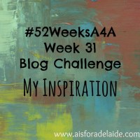 #52WeeksA4A week 31, My Inspiration