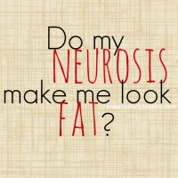 Do my neuroses make me look fat?