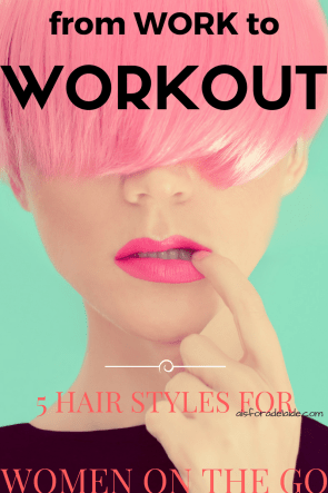 From work to workout: 5 hairstyles for women on the go.