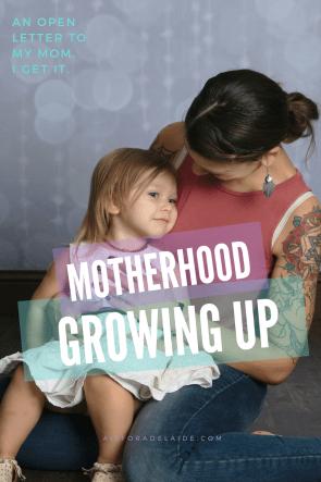 An open letter: Motherhood growing up. I get it, Mom.