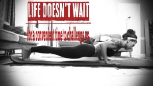 Motivation Monday: Life Doesn't Wait