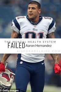 The Mental Health System Failed Aaron Hernandez