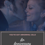 You've Got Abnormal Cells: An anniversary tale