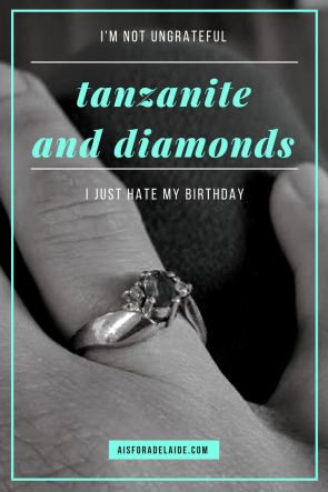 Tanzanite and Diamonds: I'm not ungrateful I just hate my birthday