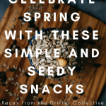 Celebrate Spring with These Simple and Seedy Snacks
