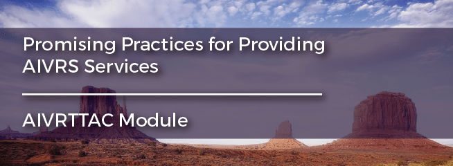 """A picture of Monument Valley, overlaid with the text: """"Promising Practices for Providing AIVRS Services"""". AIVRTTAC module."""