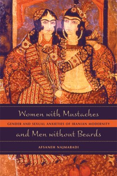 Women with Moustaches Men without Beards, by Afsaneh Najmabadi