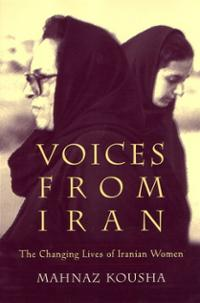 Voices from Iran: the Changing Lives of Iranian Women, by Mahnaz Kousha