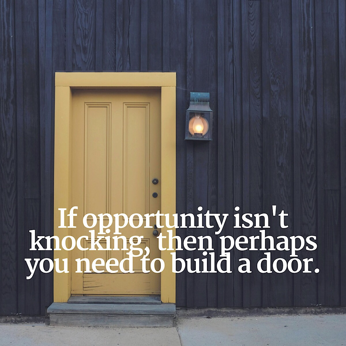 If Opportunity Isn't Knocking…