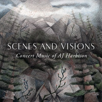 Scenes and Visions: Concert Music of AJ Harbison Front Cover