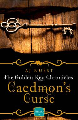 The Golden Key Chronicles - Book 3 - Caedmon's Curse by AJ Nuest