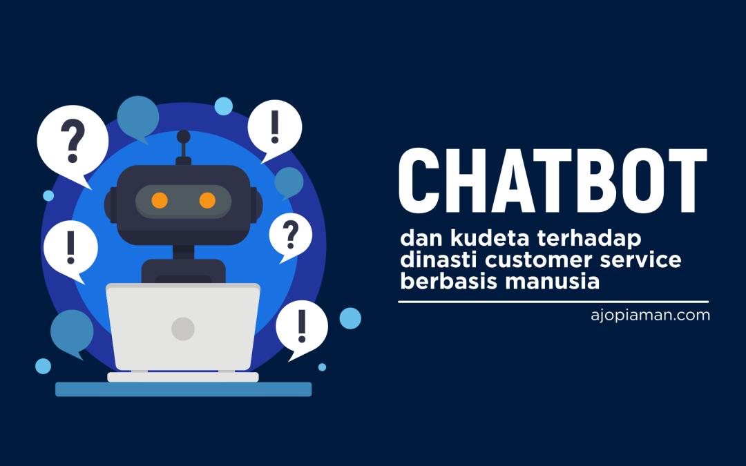 Chatbot dan Kudeta Terhadap Dinasti Customer Service Berbasis Manusia