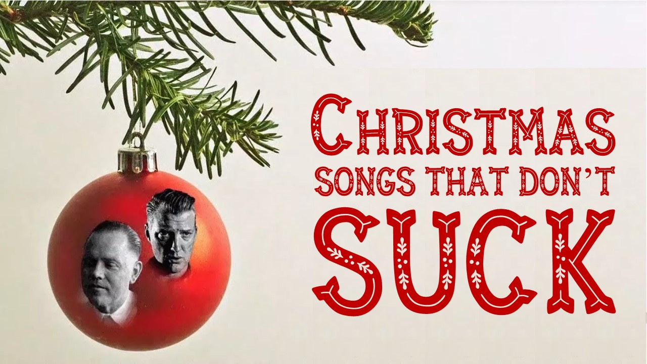 Christmas Songs That Don\'t SUCK