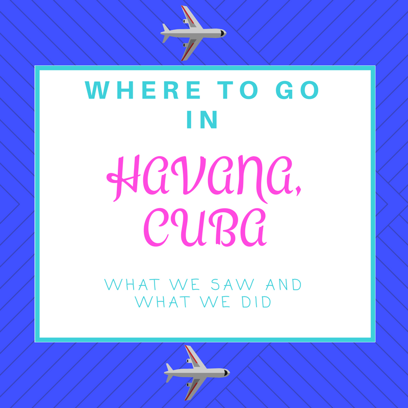 Where to go in Havana Cuba (Where we went, and what we saw)