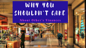 Why You Shouldn't Care About Other's Finances