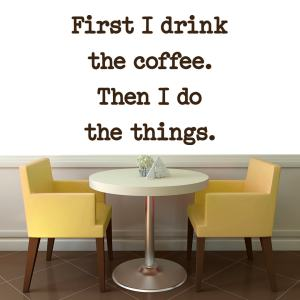 First I drink Coffee Wall Decal 48-inch wide x 40-inch tall