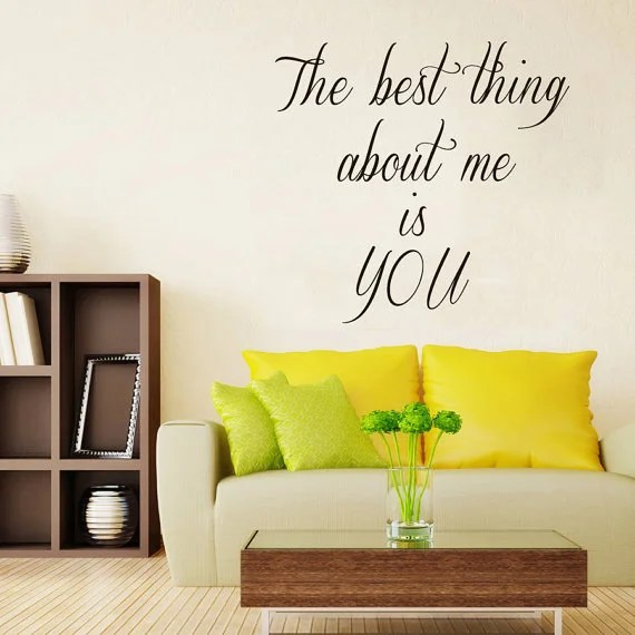 Love Quote The Best Thing About Me Is You Vinyl Sticker Interior Design Art Mural Decor Sticker Decal size 33x33 Color Black