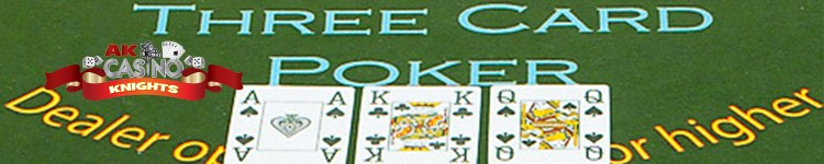 Three card poker is available at A K Casino Knights