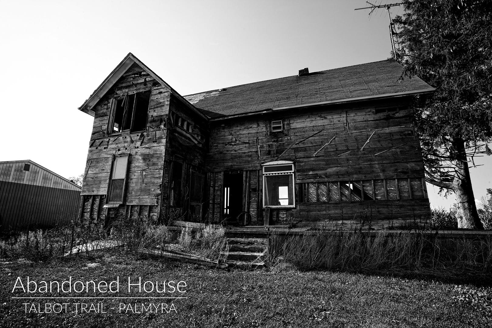 Abandoned House - Talbot Trail - Palmyra, ON