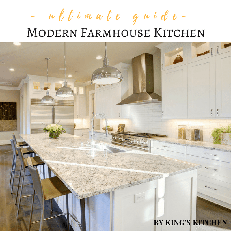 The ultimate guide to a modern farmhouse kitchen by king for Kitchen design guide