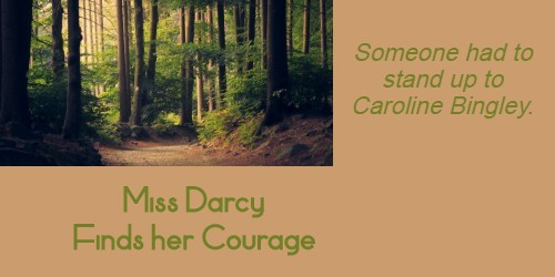 """""""Miss Darcy Finds her Courage"""""""