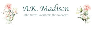 A.K. Madison: Jane Austen Variations and Fantasies