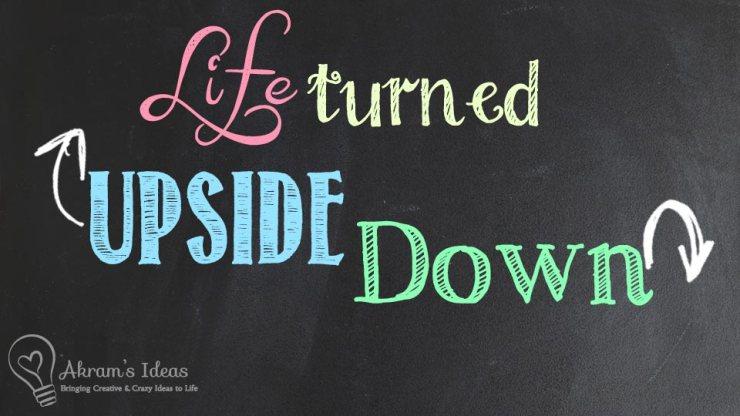 Life Turned Upside Down