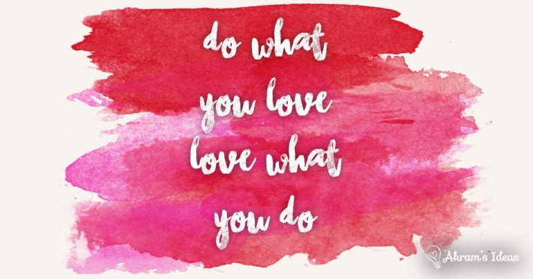 Akram's Ideas: Do What You Love