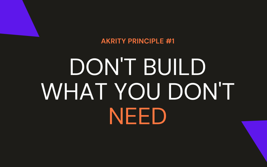 Don't Build What You Don't Need: Impact on Feature Prioritization
