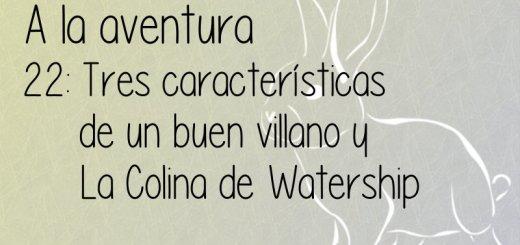 22: Tres caracteristicas villano / La Colina de Watership
