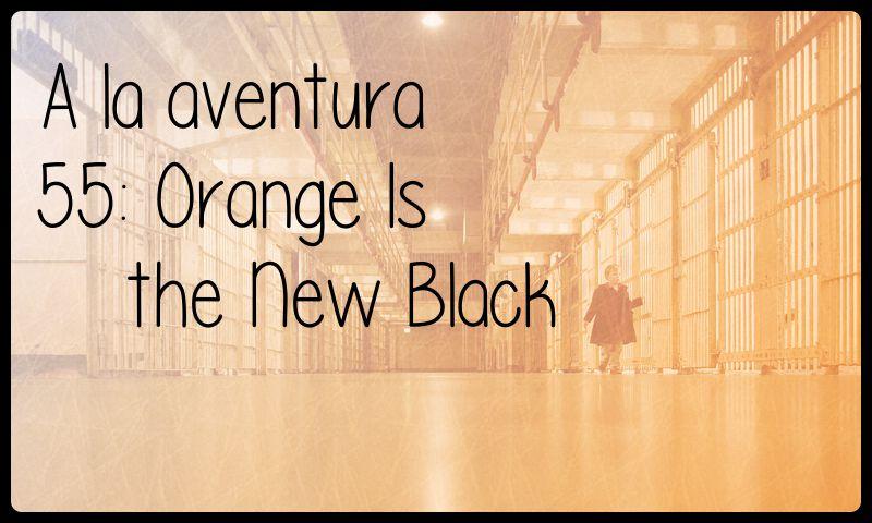 55: Orange Is the New Black