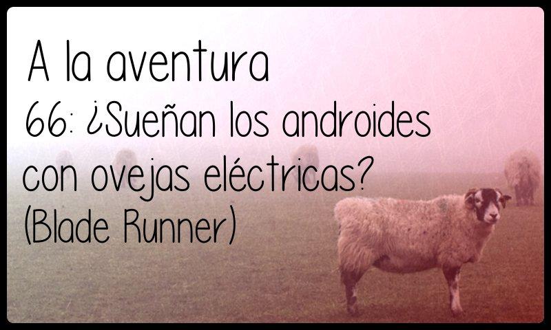 66: Sueñan los androides con ovejas eléctricas
