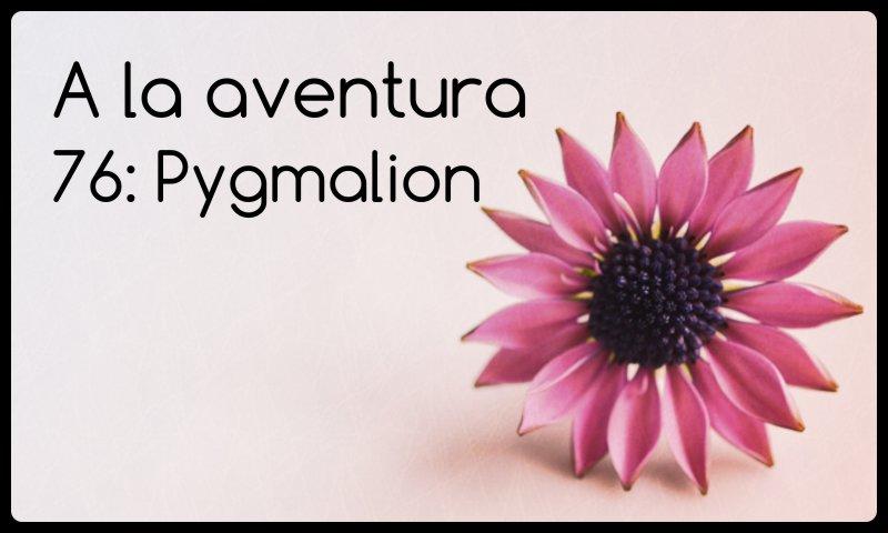 76: Pygmalion