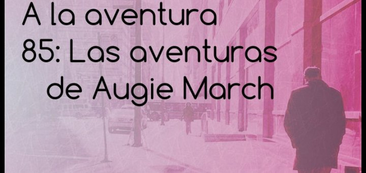 85: Las aventuras de Augie March
