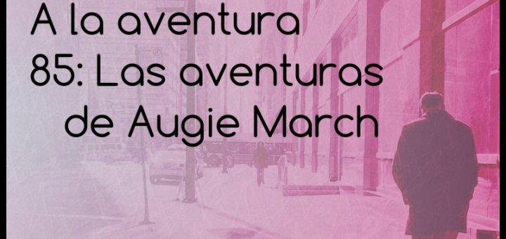 85: Las aventuras de Augie March