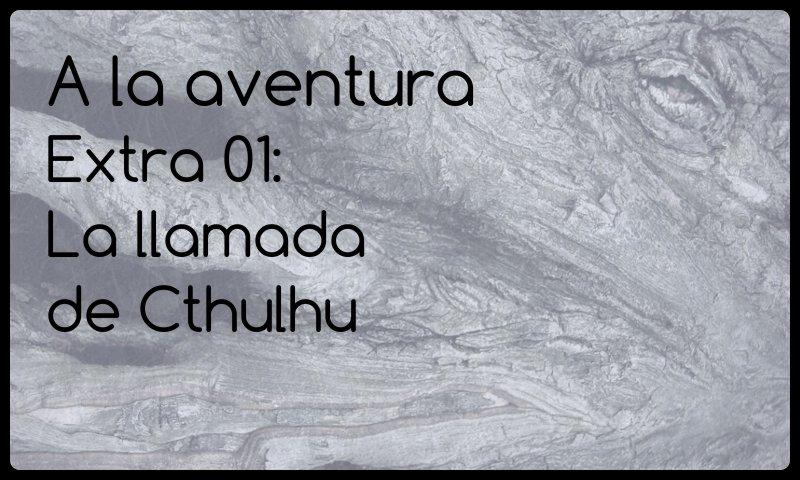 Extra 01: La llamada de Cthulhu
