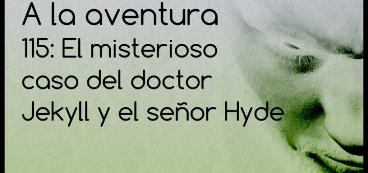 115: El extraño caso del doctor Jekyll y el señor Hyde