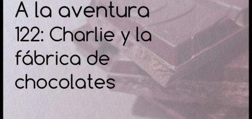 122: charlie y la fábrica de chocoaltes
