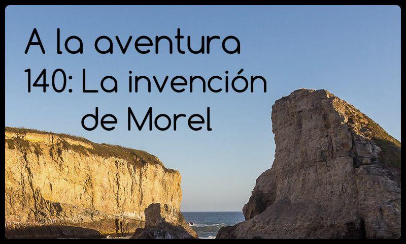140: La invención de Morel
