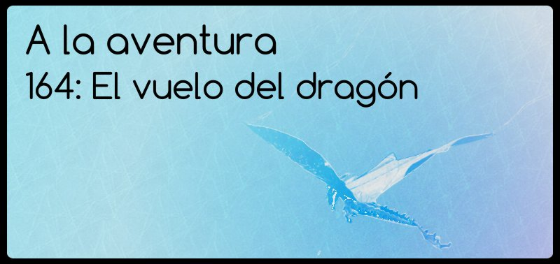 164: El vuelo del dragón