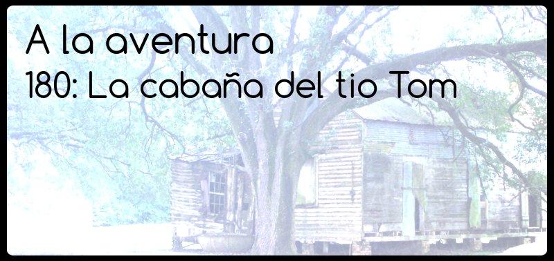 180: La cabaña del tio Tom