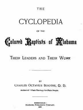 Charles O. Boothe's Cyclopedia of the Colored Baptists of Alabama was published in 1895, a memoir of his life as an African-American Christian during the late 1800s. (From Encyclopedia of Alabama)