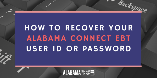 Recover your Alabama Connect EBT User ID or Password