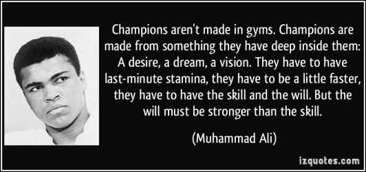 quote-champions-aren-t-made-in-gyms-champions-are-made-from-something-they-have-deep-inside-them-a-muhammad-ali-337207