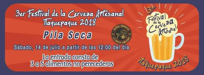 3er Festival de la Cerveza Artesanal Tlaquepaque 2018 / Pila Seca /  14 de julio, 12:00 hrs