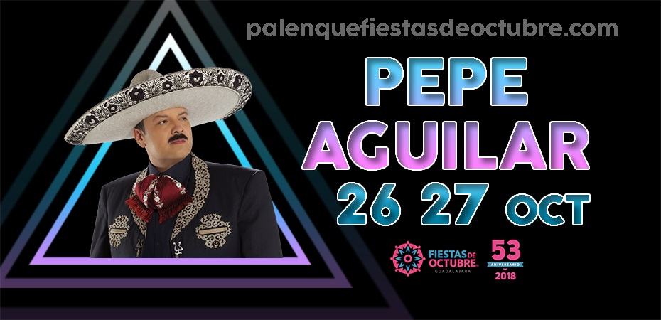 Pepe Aguilar / Palenque Fiestas de octubre 2018