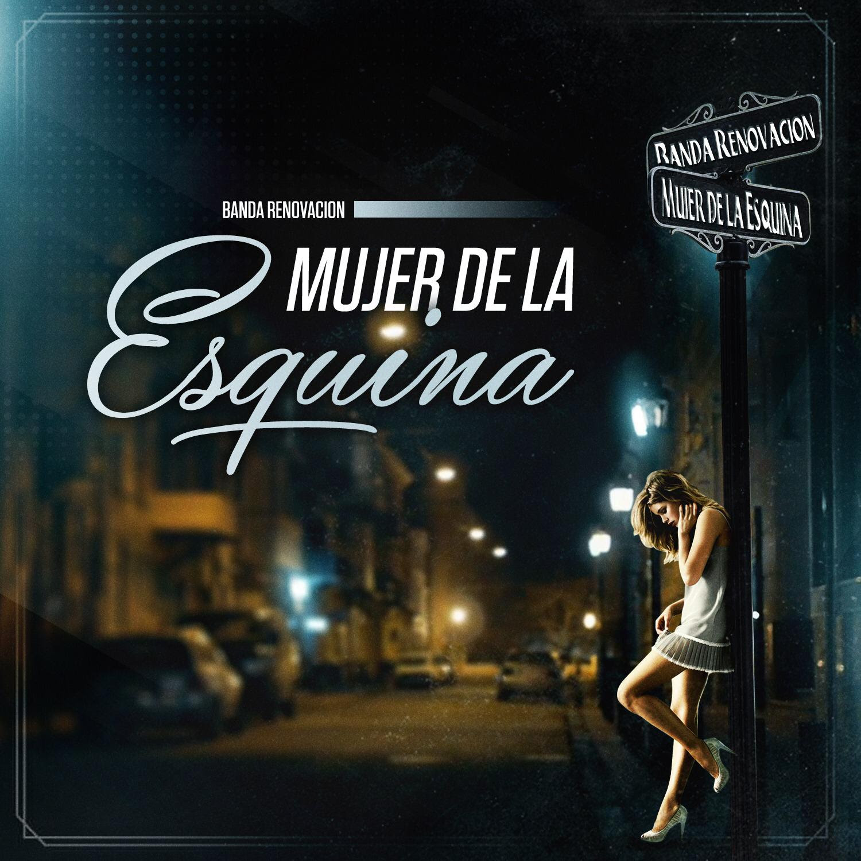 """Banda Renovación presenta su nuevo sencillo titulado """"Mujer de la Esquina"""""""